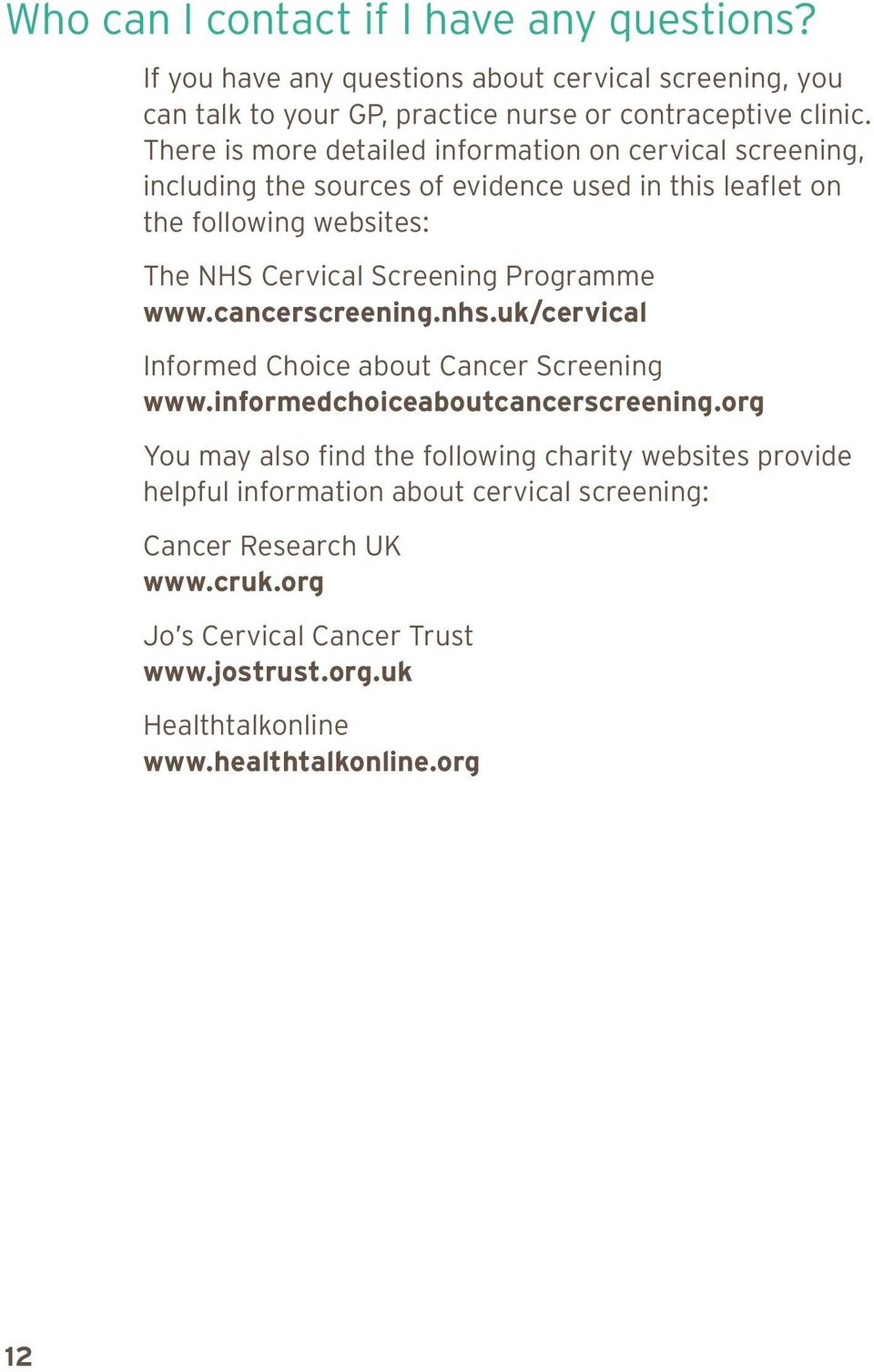 Programme www.cancerscreening.nhs.uk/cervical Informed Choice about Cancer Screening www.informedchoiceaboutcancerscreening.
