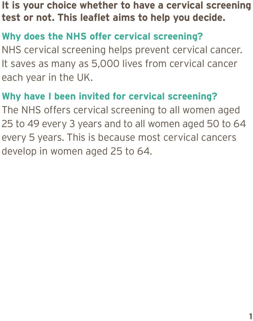 It saves as many as 5,000 lives from cervical cancer each year in the UK. Why have I been invited for cervical screening?