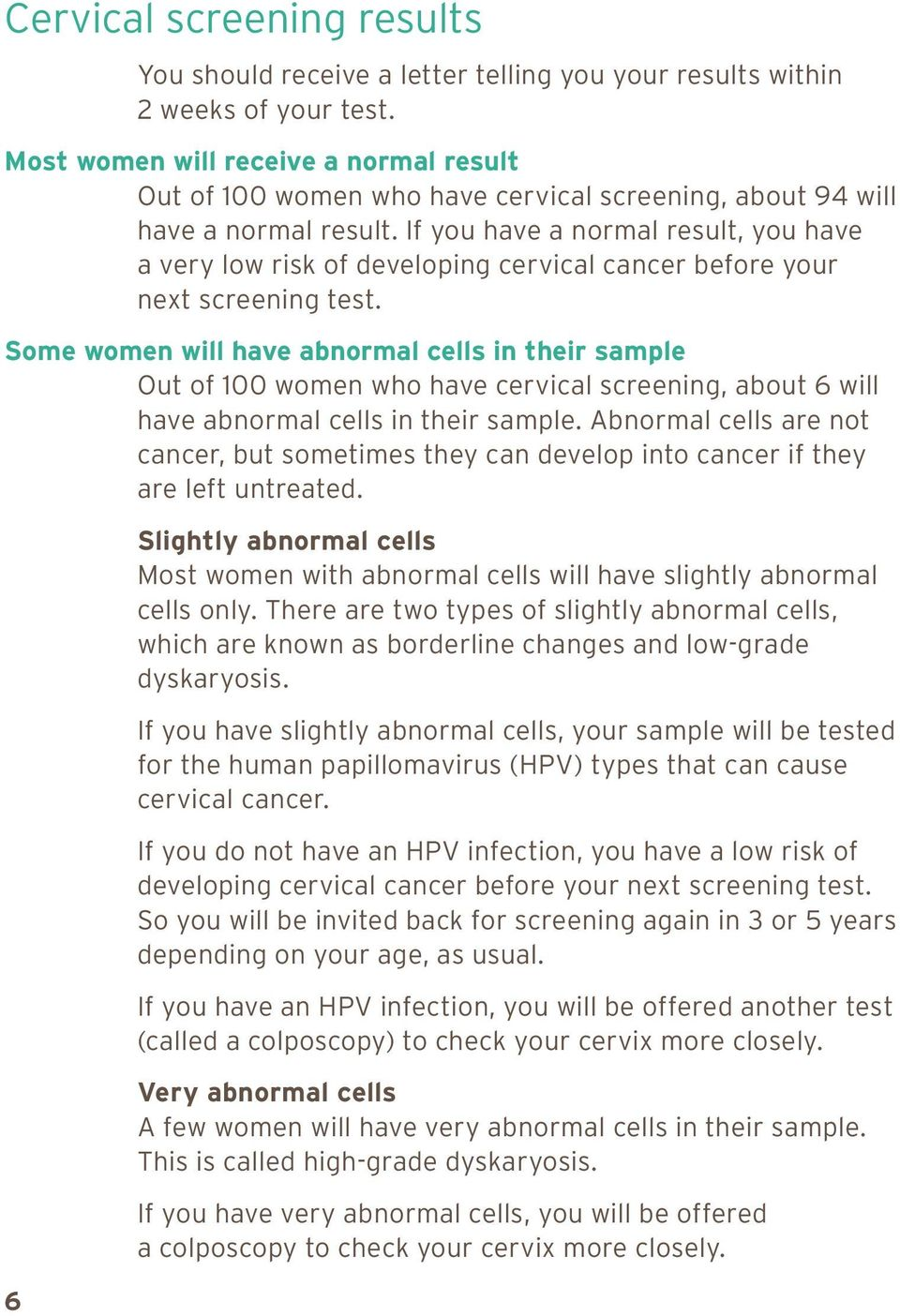 If you have a normal result, you have a very low risk of developing cervical cancer before your next screening test.