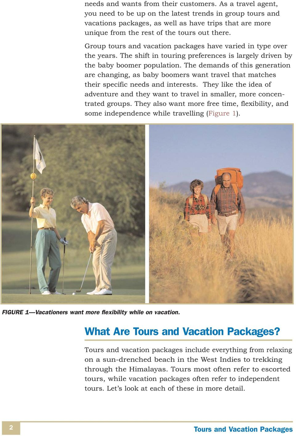 Group tours and vacation packages have varied in type over the years. The shift in touring preferences is largely driven by the baby boomer population.