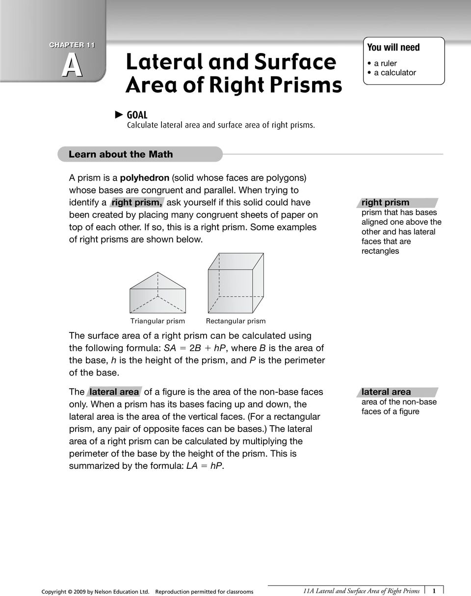 When trying to identify a right prism, ask yourself if this solid could have been created by placing many congruent sheets of paper on top of each other. If so, this is a right prism.