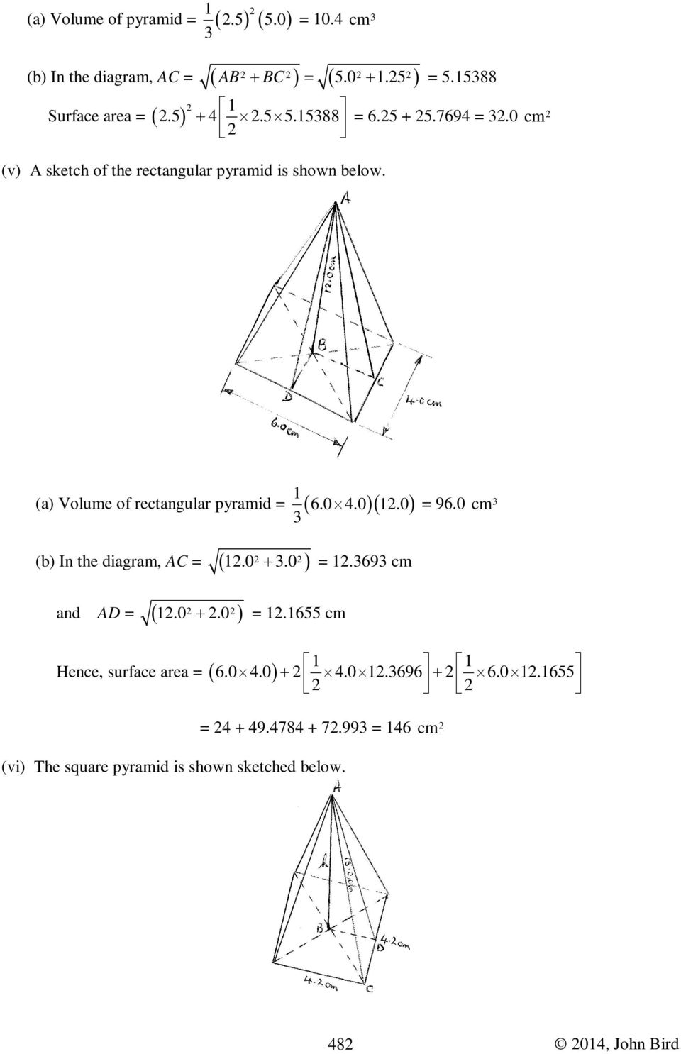 0 cm (a) Volume of rectangular pyramid = ( )( ) (b) In the diagram, AC = ( 1.0.0) and AD = ( 1.0.0) + = 1.69 cm + = 1.