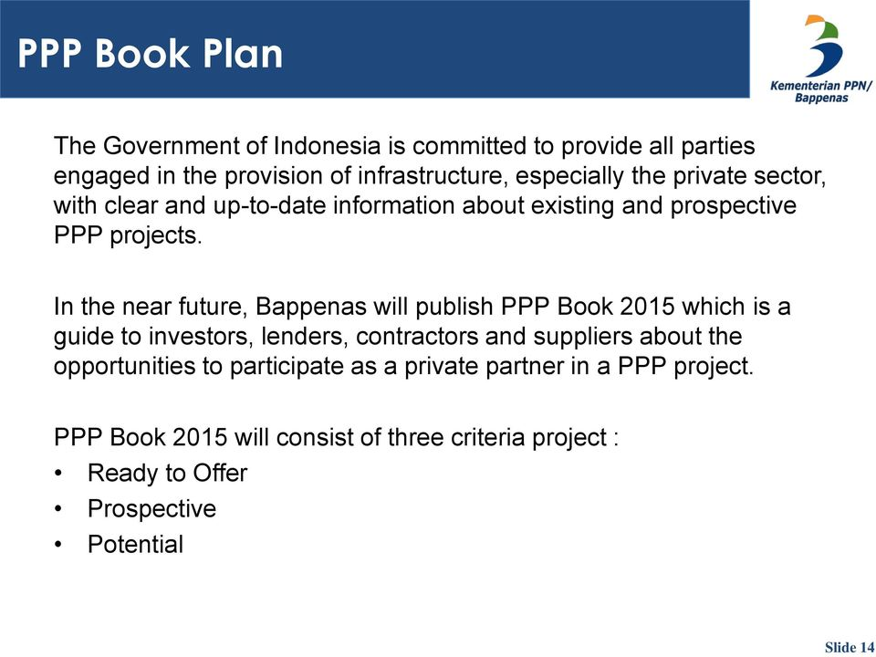 In the near future, Bappenas will publish PPP Book 2015 which is a guide to investors, lenders, contractors and suppliers about the