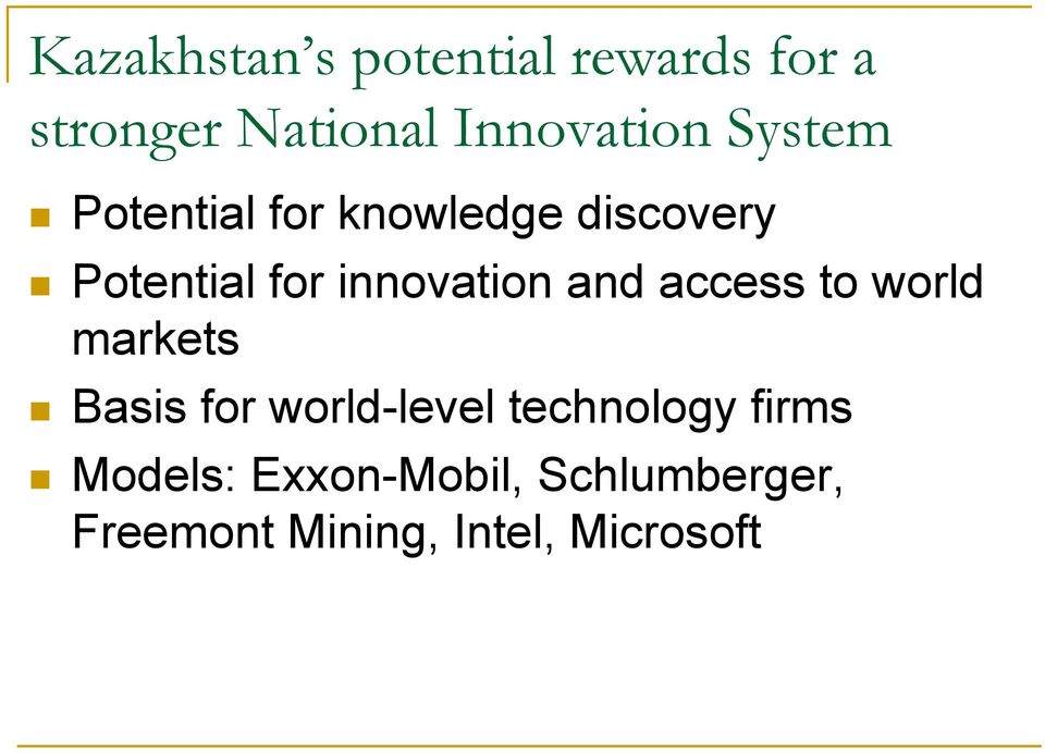 and access to world markets Basis for world-level technology firms