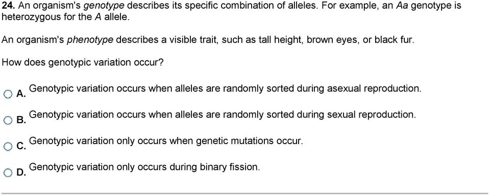 Genotypic variation occurs when alleles are randomly sorted during asexual reproduction. A.