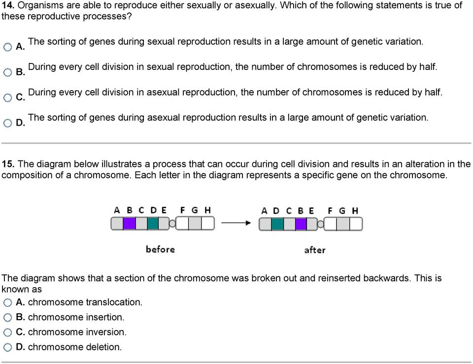 During every cell division in asexual reproduction, the number of chromosomes is reduced by half. C. The sorting of genes during asexual reproduction results in a large amount of genetic variation. D.