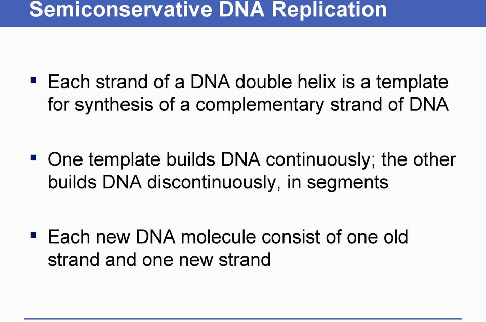 builds DNA continuously; the other builds DNA discontinuously, in