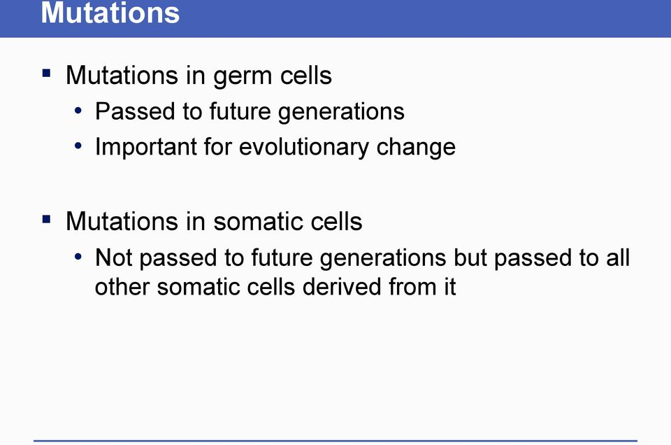 Mutations in somatic cells Not passed to future