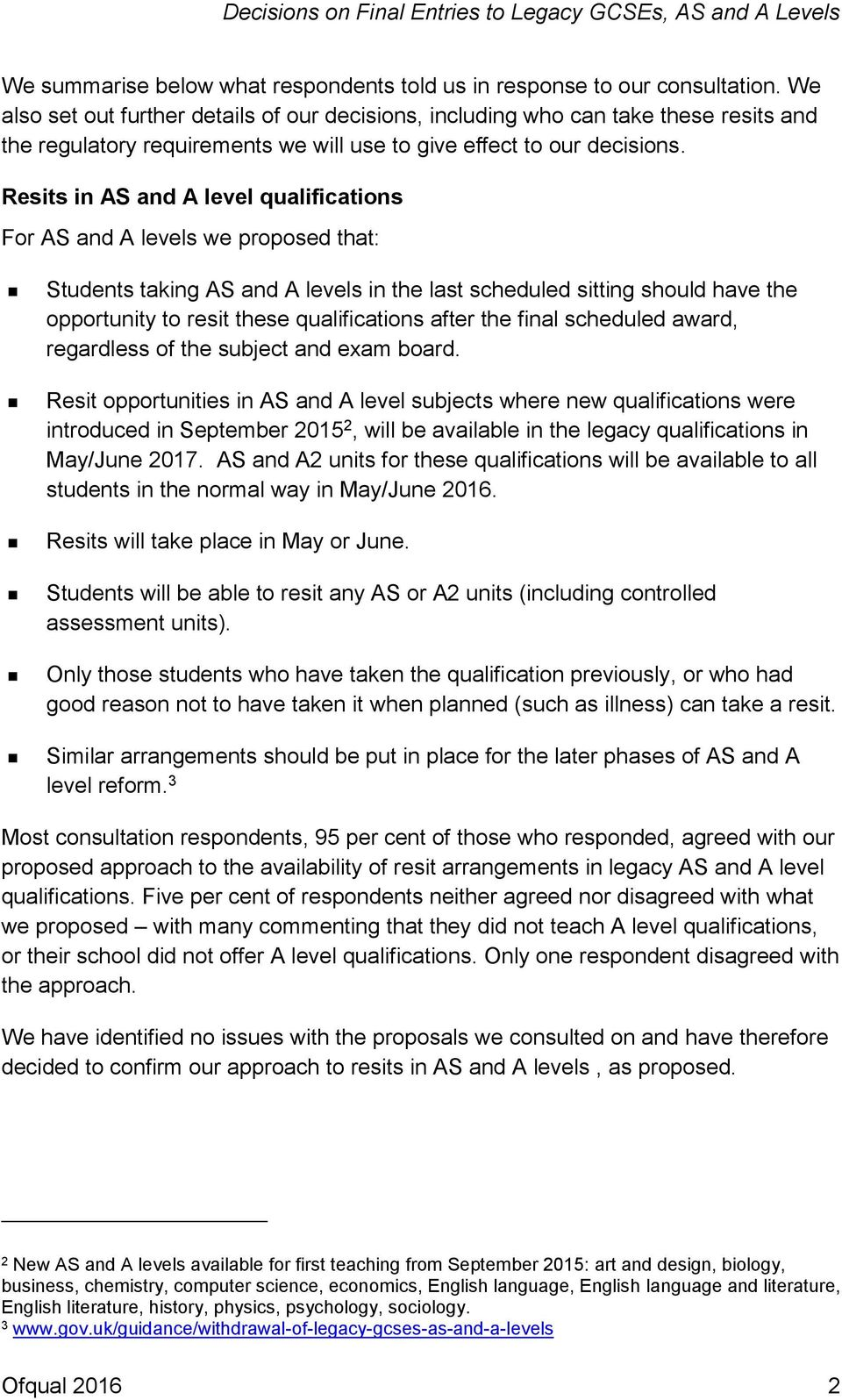 Resits in AS and A level qualifications For AS and A levels we proposed that: Students taking AS and A levels in the last scheduled sitting should have the opportunity to resit these qualifications
