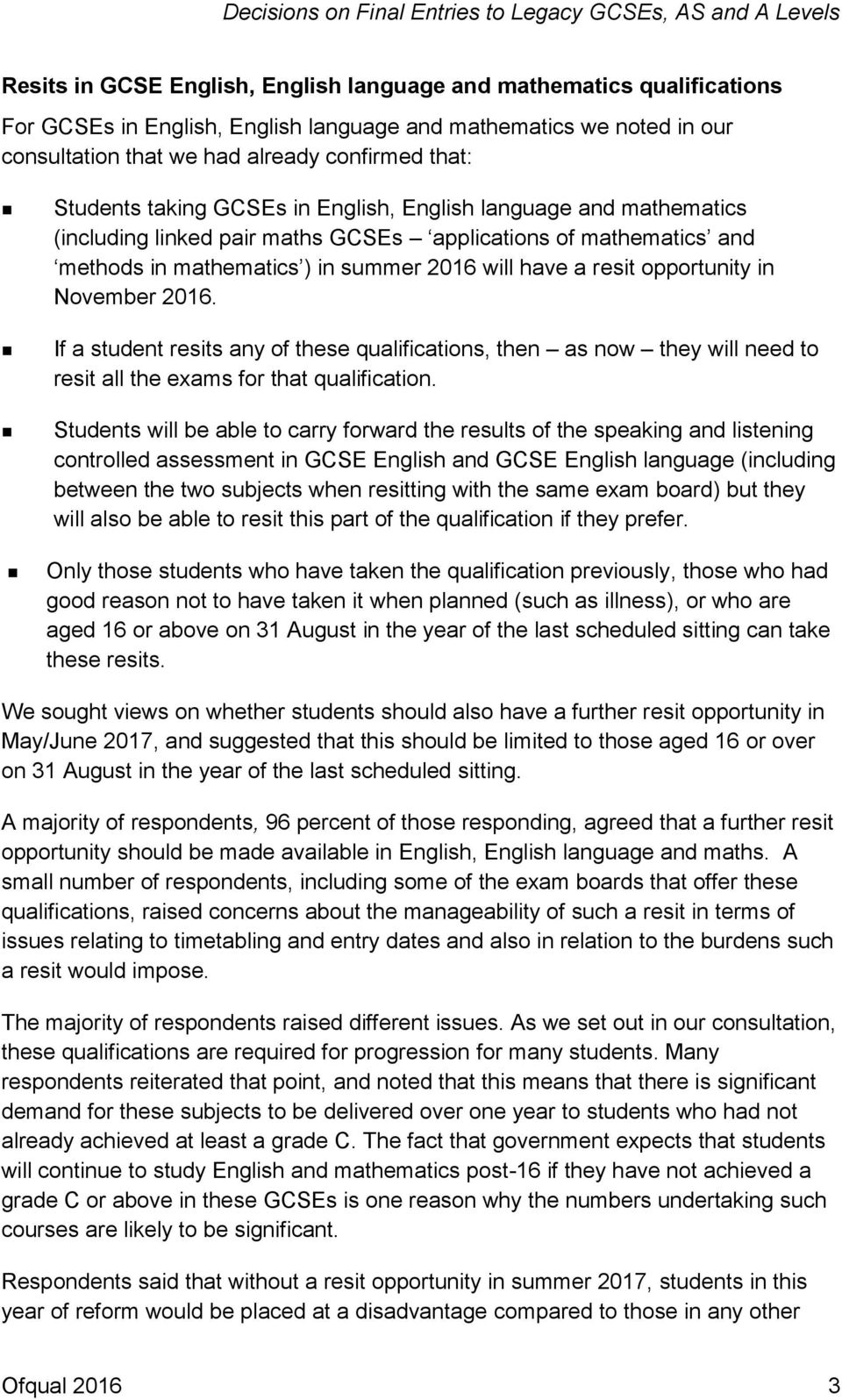 opportunity in November 2016. If a student resits any of these qualifications, then as now they will need to resit all the exams for that qualification.