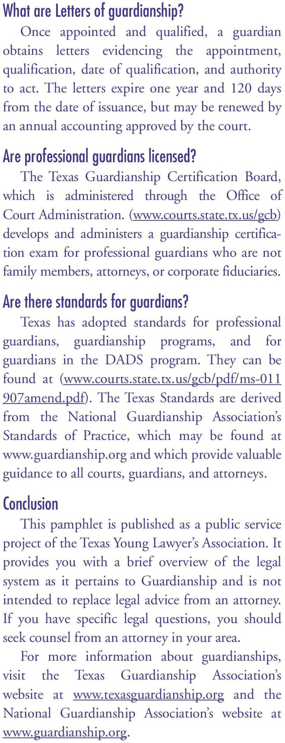 The Texas Guardianship Certification Board, which is administered through the Office of Court Administration. (www.courts.state.tx.