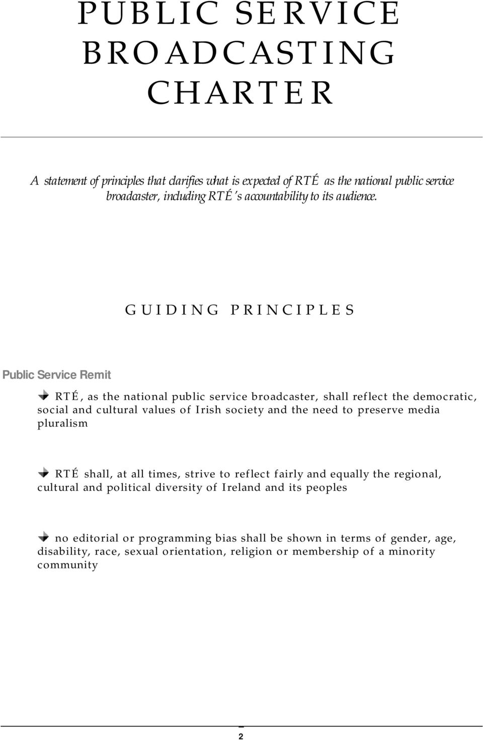 GUIDING PRINCIPLES Public Service Remit RTÉ, as the national public service broadcaster, shall reflect the democratic, social and cultural values of Irish society and the