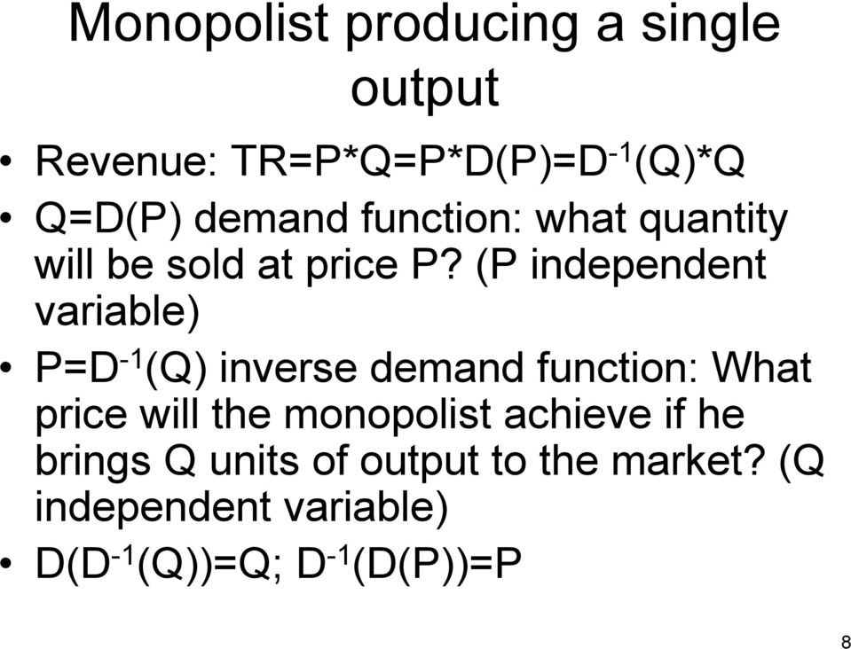 (P independent variable) P=D -1 (Q) inverse demand function: What price will the