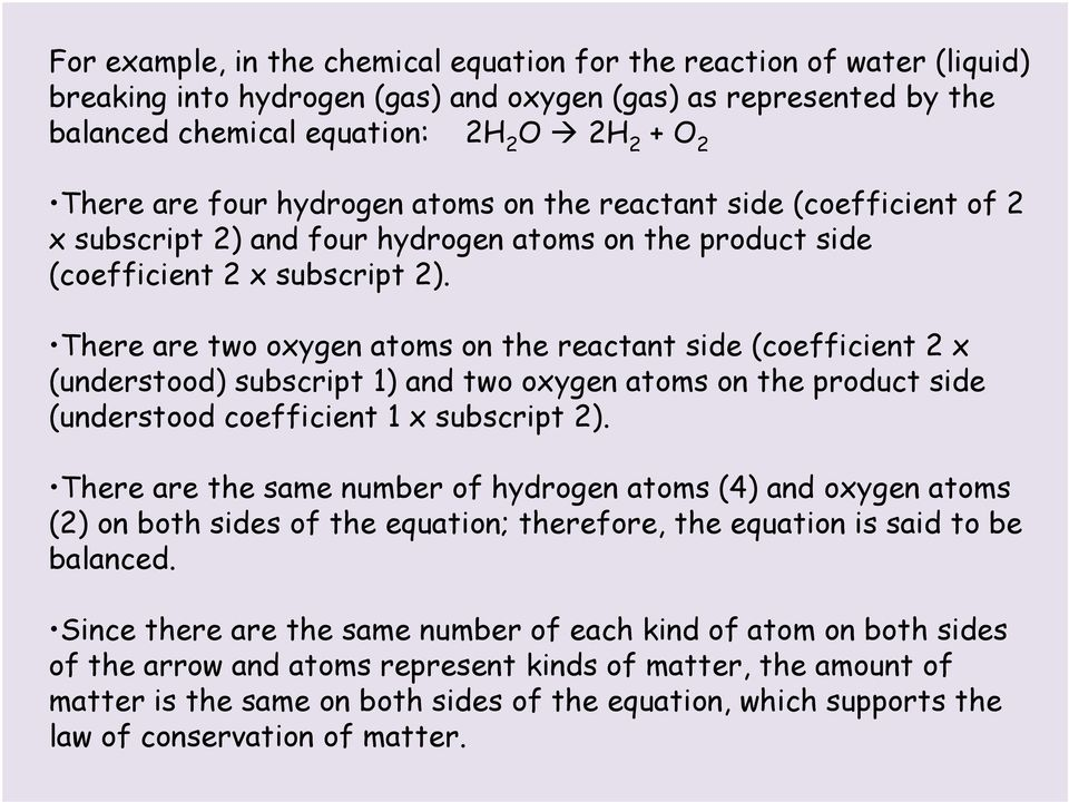 There are two oxygen atoms on the reactant side (coefficient 2 x (understood) subscript 1) and two oxygen atoms on the product side (understood coefficient 1 x subscript 2).