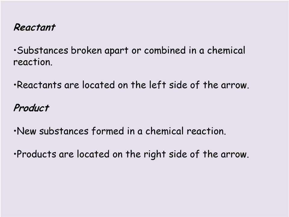 Reactants are located on the left side of the arrow.