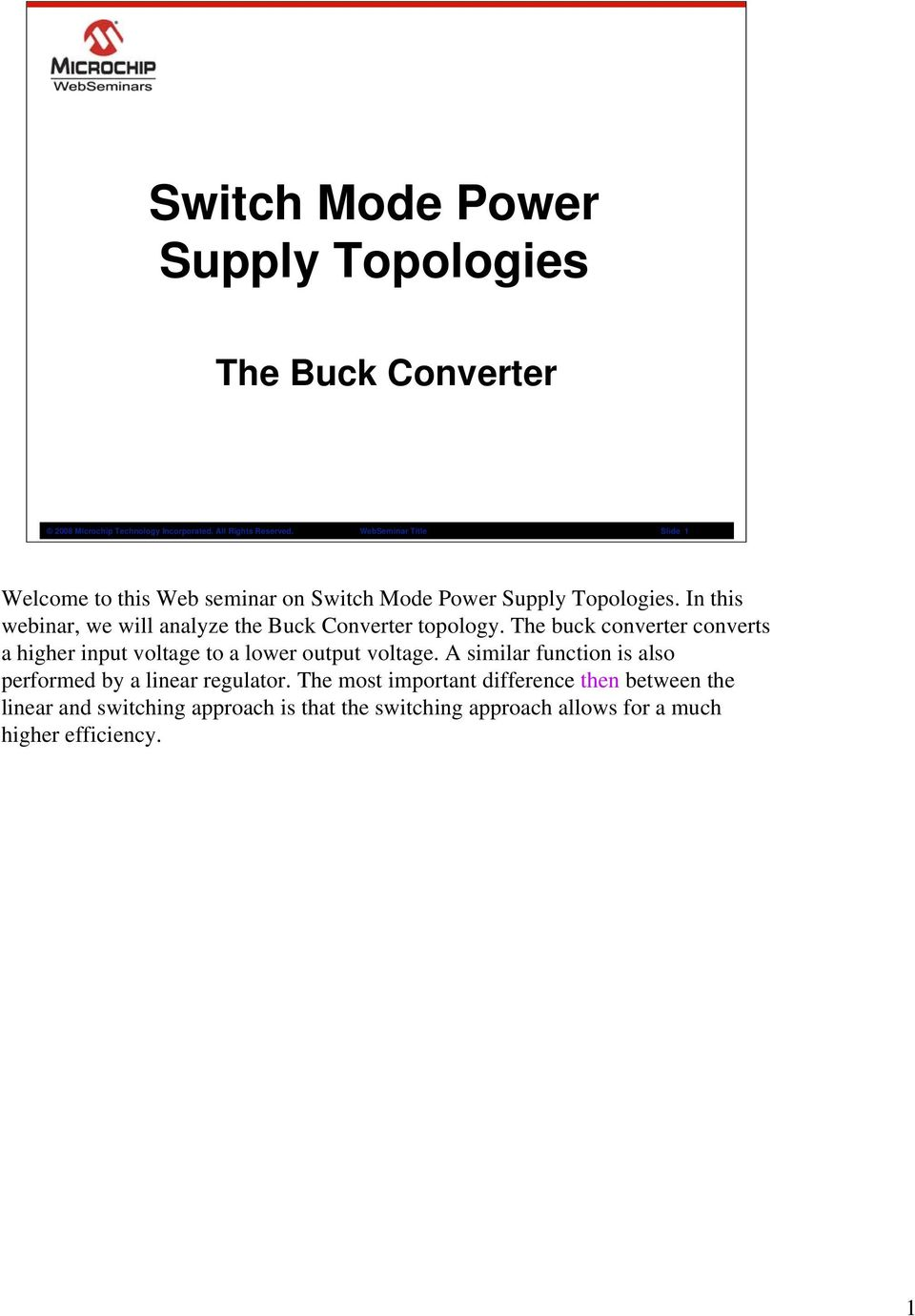 In this webinar, we will analyze the Buck Converter topology. The buck converter converts a higher input voltage to a lower output voltage.