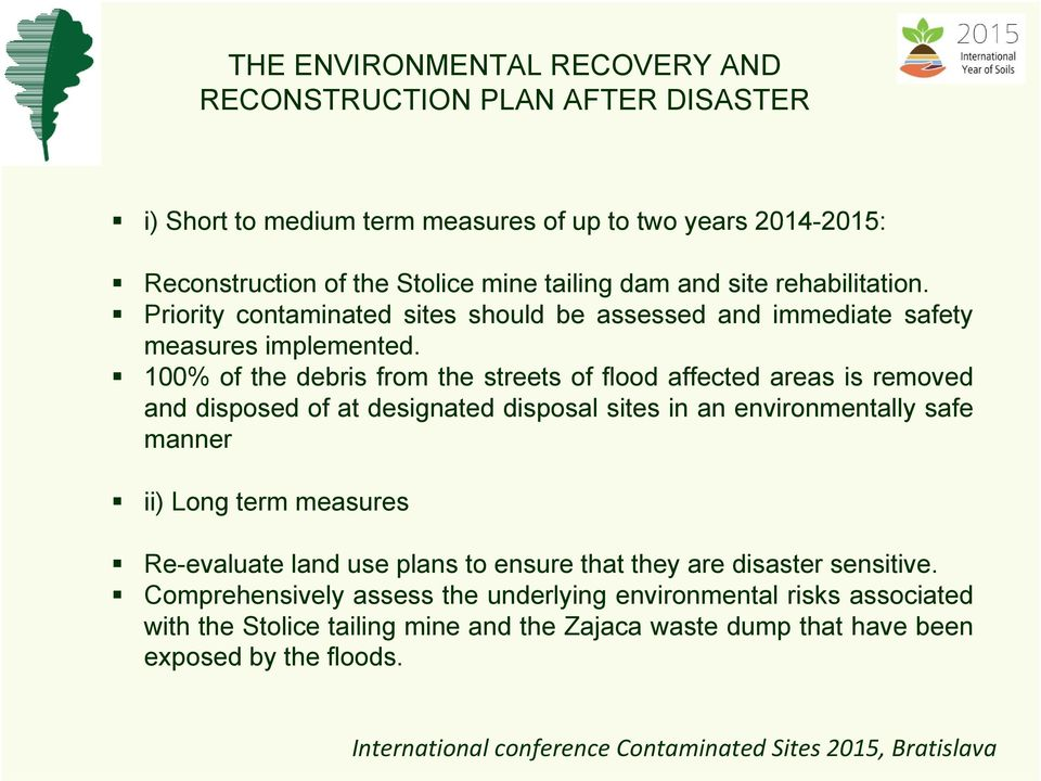 100% of the debris from the streets of flood affected areas is removed and disposed of at designated disposal sites in an environmentally safe manner ii) Long term measures