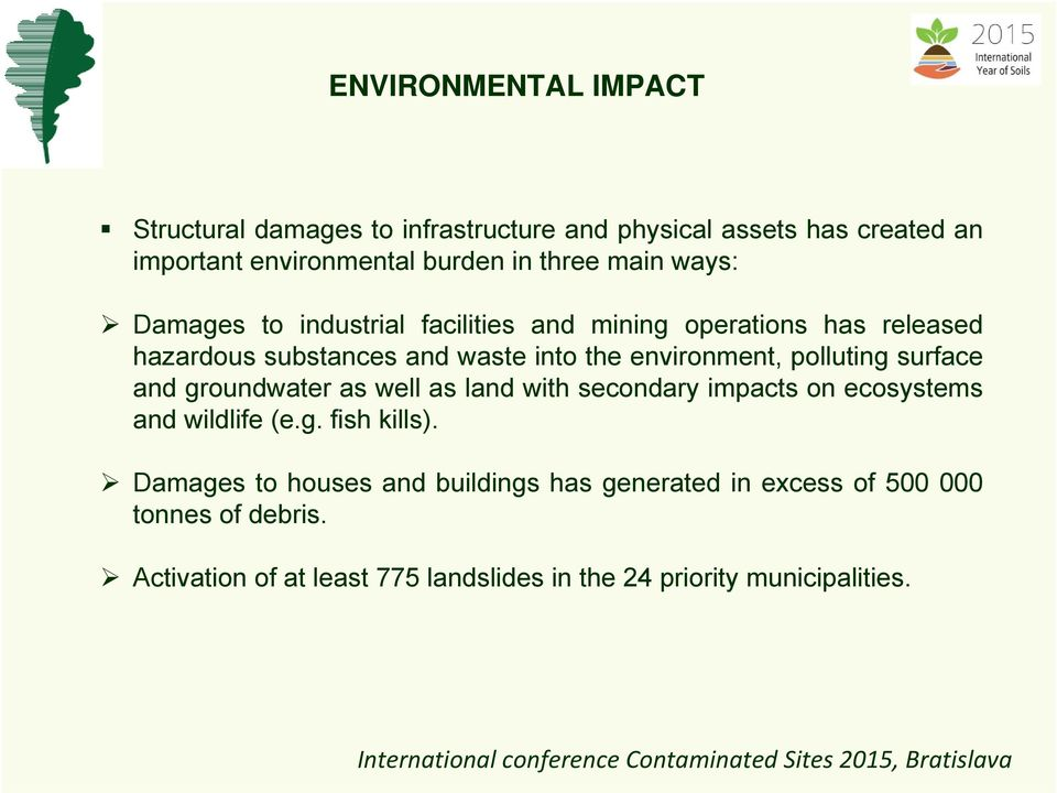 polluting surface and groundwater as well as land with secondary impacts on ecosystems and wildlife (e.g. fish kills).
