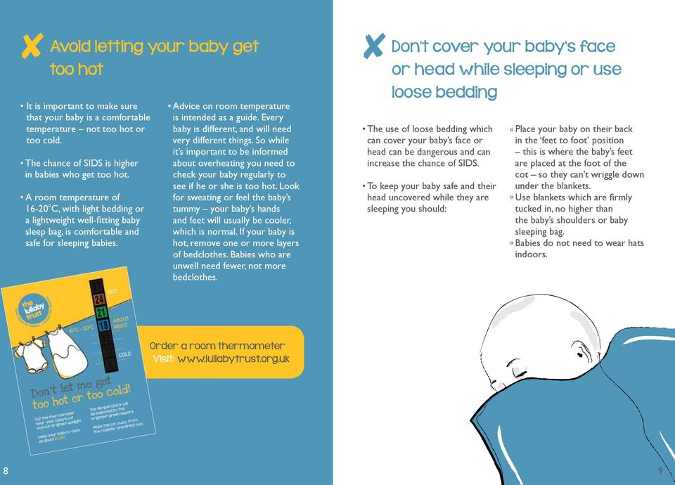 Every baby is different, and will need very different things. So while it s important to be informed about overheating you need to check your baby regularly to see if he or she is too hot.