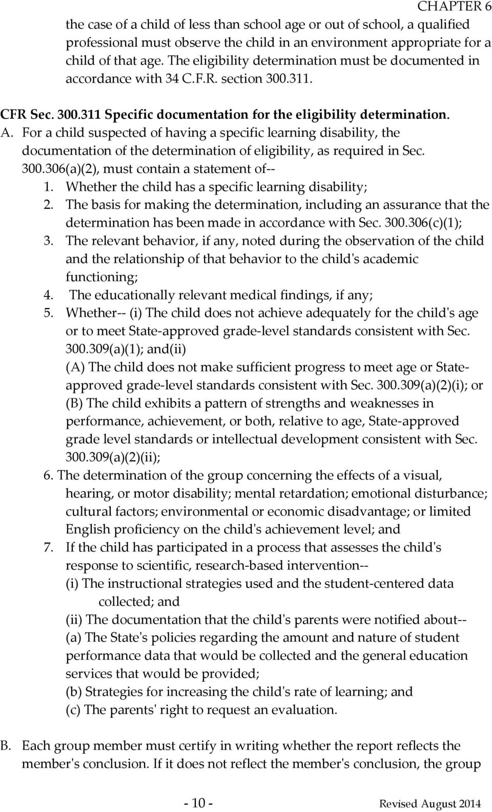 For a child suspected of having a specific learning disability, the documentation of the determination of eligibility, as required in Sec. 300.306(a)(2), must contain a statement of-- 1.