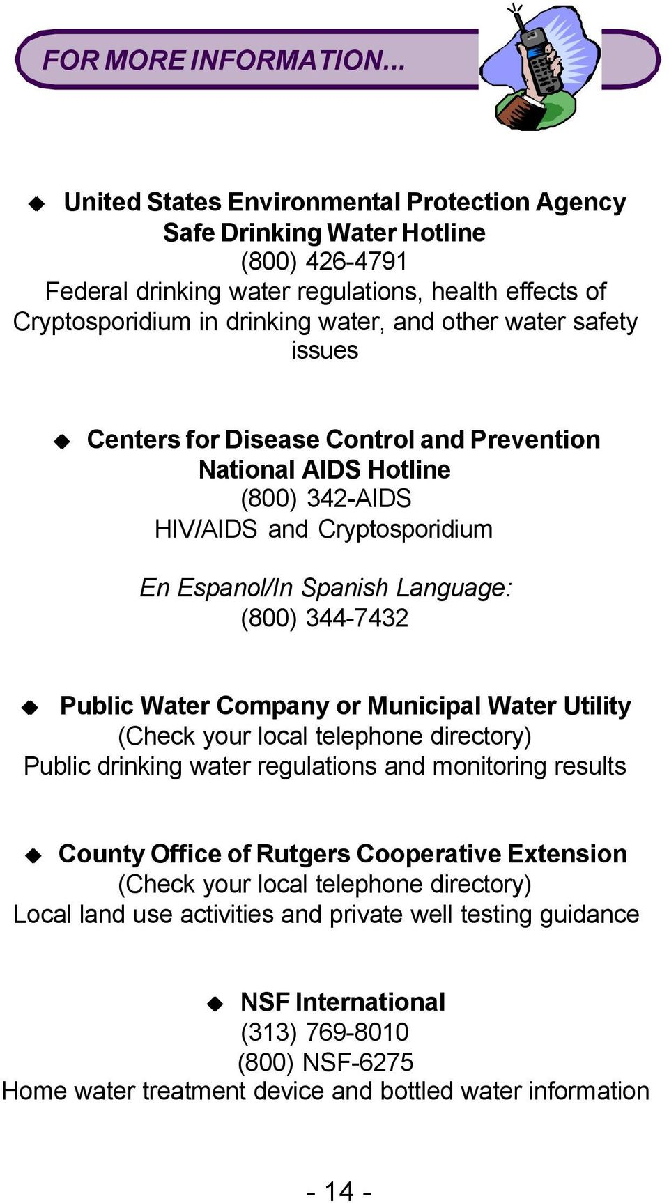safety issues Centers for Disease Control and Prevention National AIDS Hotline (800) 342-AIDS HIV/AIDS and Cryptosporidium En Espanol/In Spanish Language: (800) 344-7432 Public Water Company or