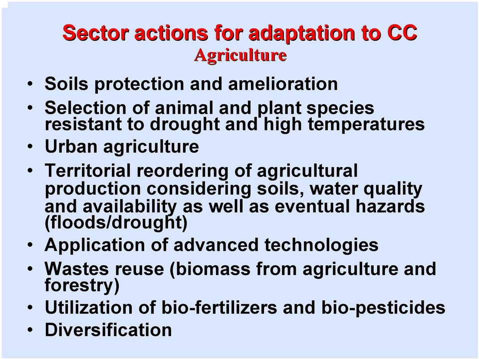 considering soils, water quality and availability as well as eventual hazards (floods/drought) Application of advanced