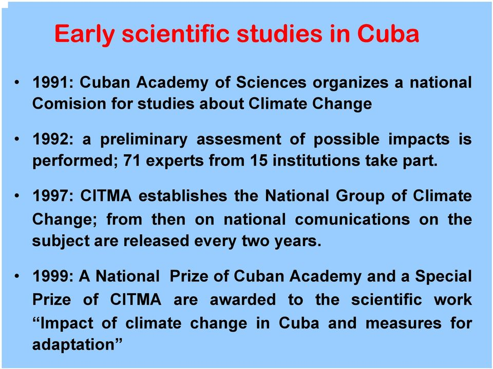 1997: CITMA establishes the National Group of Climate Change; from then on national comunications on the subject are released every two