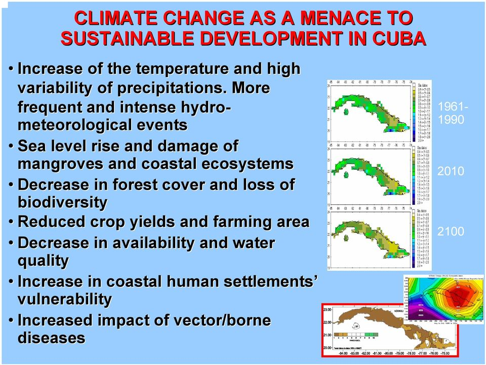 More frequent and intense hydro- meteorological events Sea level rise and damage of mangroves and coastal ecosystems