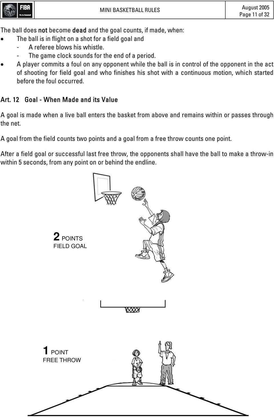A player commits a foul on any opponent while the ball is in control of the opponent in the act of shooting for field goal and who finishes his shot with a continuous motion, which started before the