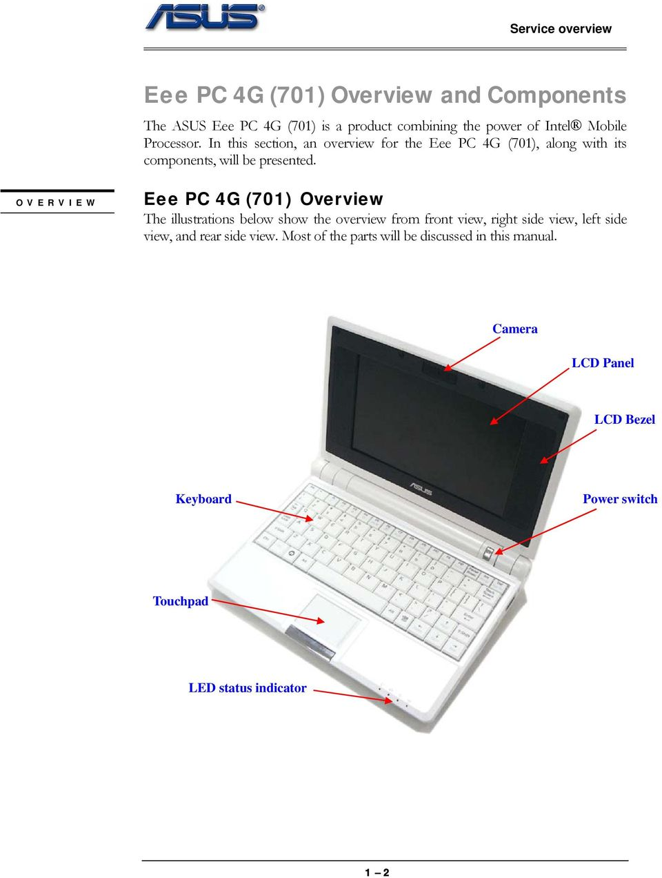 OVERVIEW Eee PC 4G (701) Overview The illustrations below show the overview from front view, right side view, left side view,