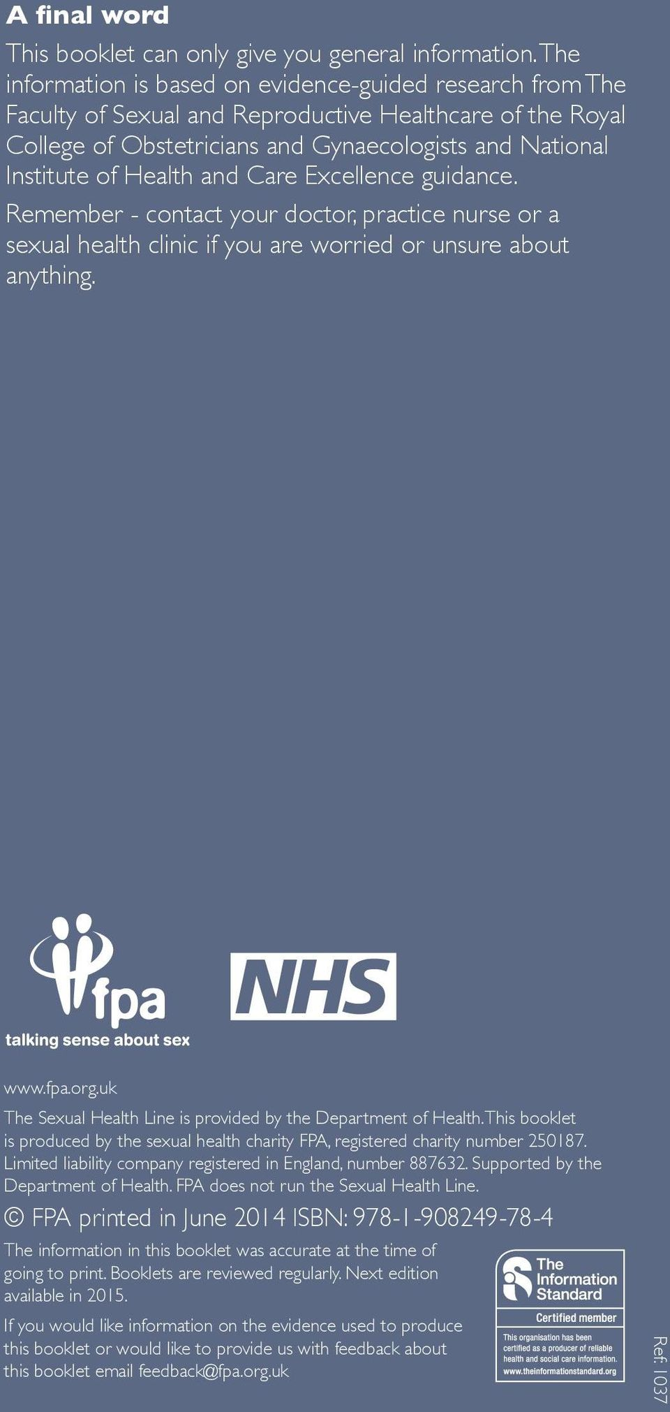 and Care Excellence guidance. Remember - contact your doctor, practice nurse or a sexual health clinic if you are worried or unsure about anything. www.fpa.org.