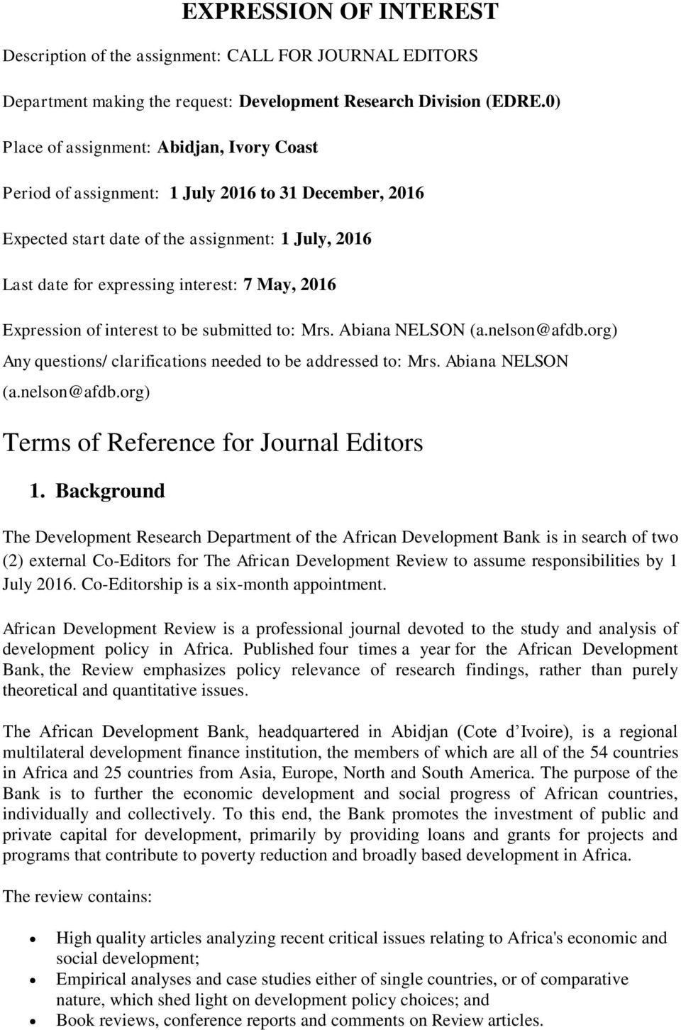 Expression of interest to be submitted to: Mrs. Abiana NELSON (a.nelson@afdb.org) Any questions/ clarifications needed to be addressed to: Mrs. Abiana NELSON (a.nelson@afdb.org) Terms of Reference for Journal Editors 1.