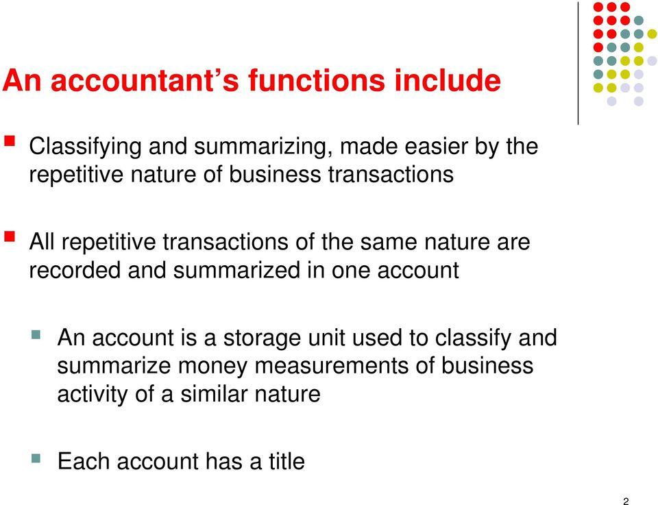 are recorded and summarized in one account An account is a storage unit used to classify