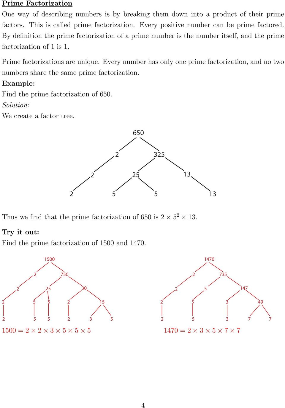 Every number has only one prime factorization, and no two numbers share the same prime factorization. Example: Find the prime factorization of 650. Solution: We create a factor tree.