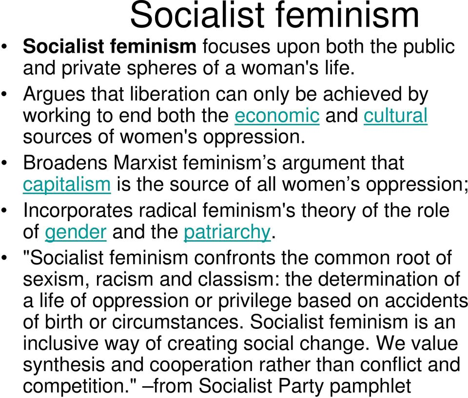 Broadens Marxist feminism s argument that capitalism is the source of all women s oppression; Incorporates radical feminism's theory of the role of gender and the patriarchy.