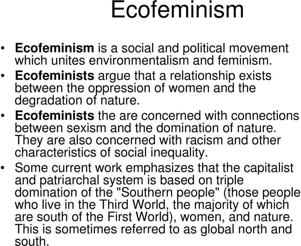 Ecofeminists the are concerned with connections between sexism and the domination of nature.