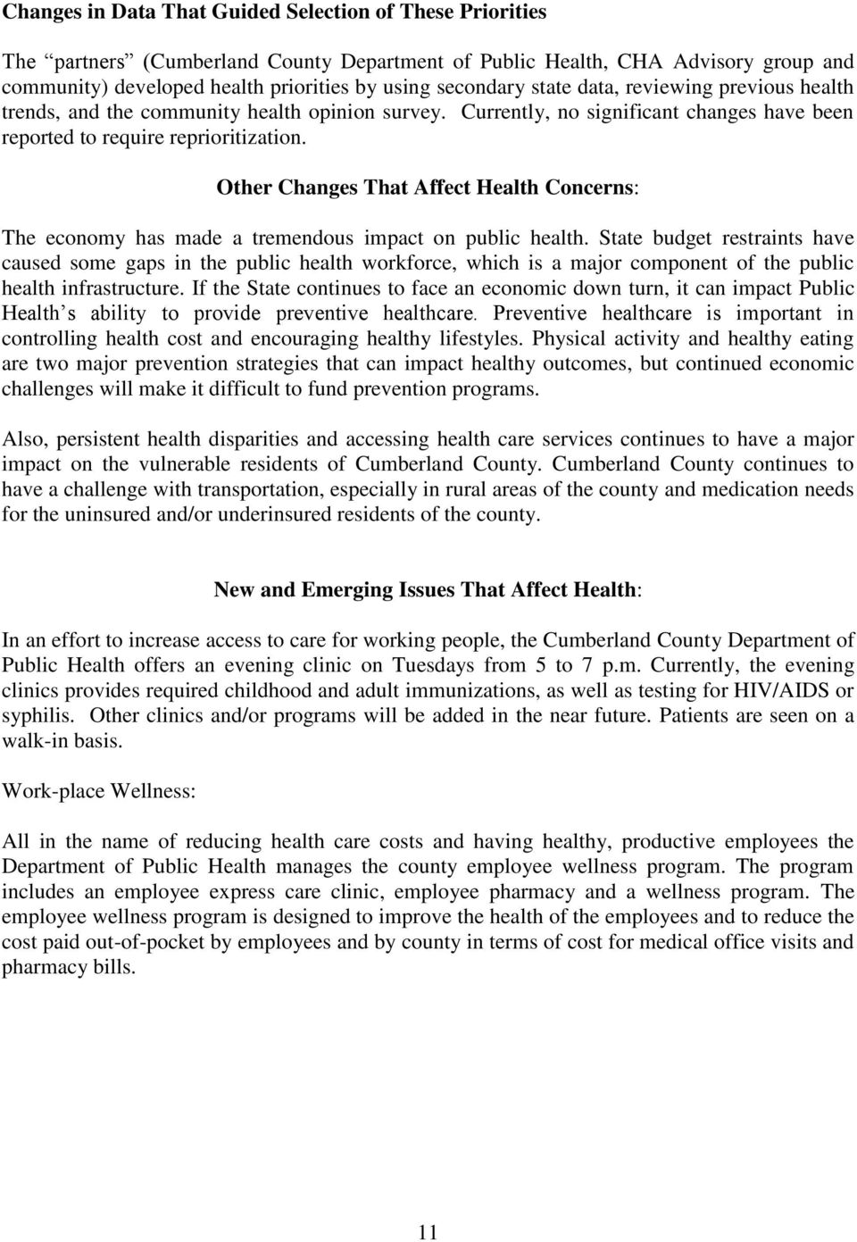 Other Changes That Affect Health Concerns: The economy has made a tremendous impact on public health.