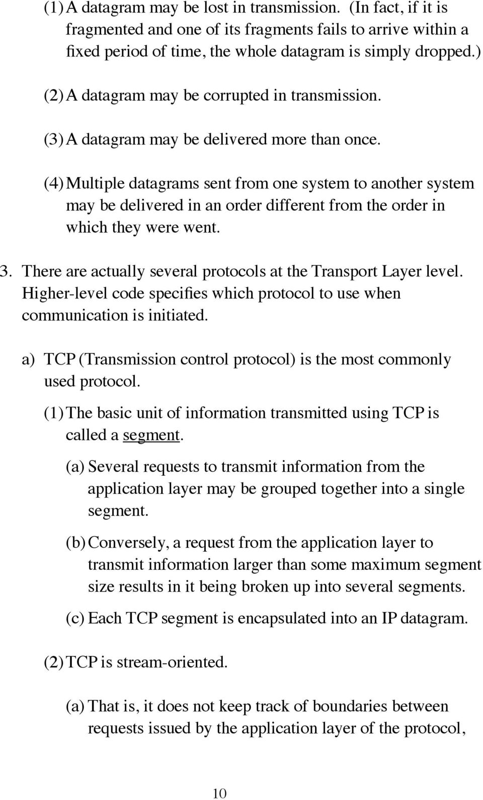 (4)Multiple datagrams sent from one system to another system may be delivered in an order different from the order in which they were went. 3.