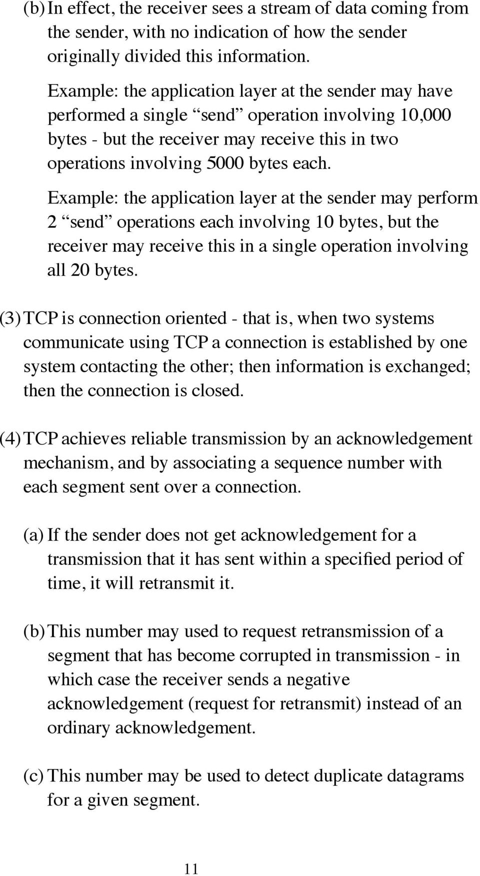 Example: the application layer at the sender may perform 2 send operations each involving 10 bytes, but the receiver may receive this in a single operation involving all 20 bytes.