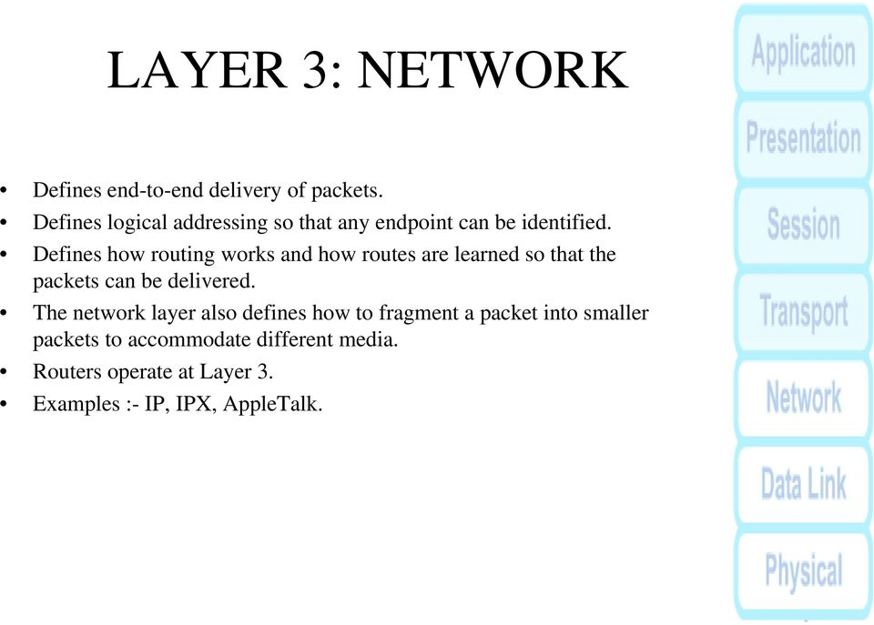 Defines how routing works and how routes are learned so that the packets can be delivered.