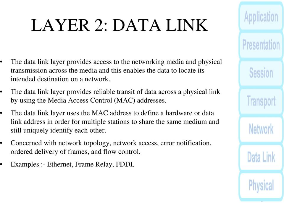 The data link layer uses the MAC address to define a hardware or data link address in order for multiple stations to share the same medium and still uniquely