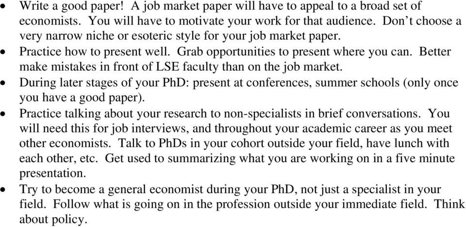 Better make mistakes in front of LSE faculty than on the job market. During later stages of your PhD: present at conferences, summer schools (only once you have a good paper).