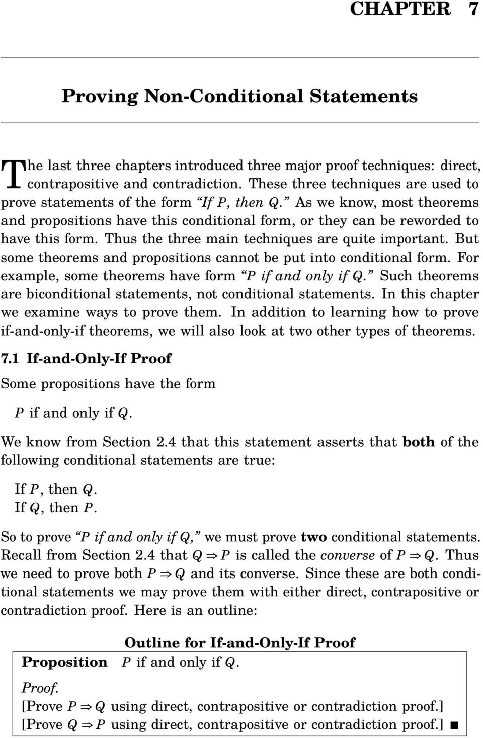 Thus the three main techniques are quite important. But some theorems and propositions cannot be put into conditional form. For example, some theorems have form P if and only if Q.