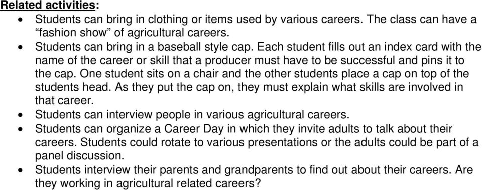 One student sits on a chair and the other students place a cap on top of the students head. As they put the cap on, they must explain what skills are involved in that career.