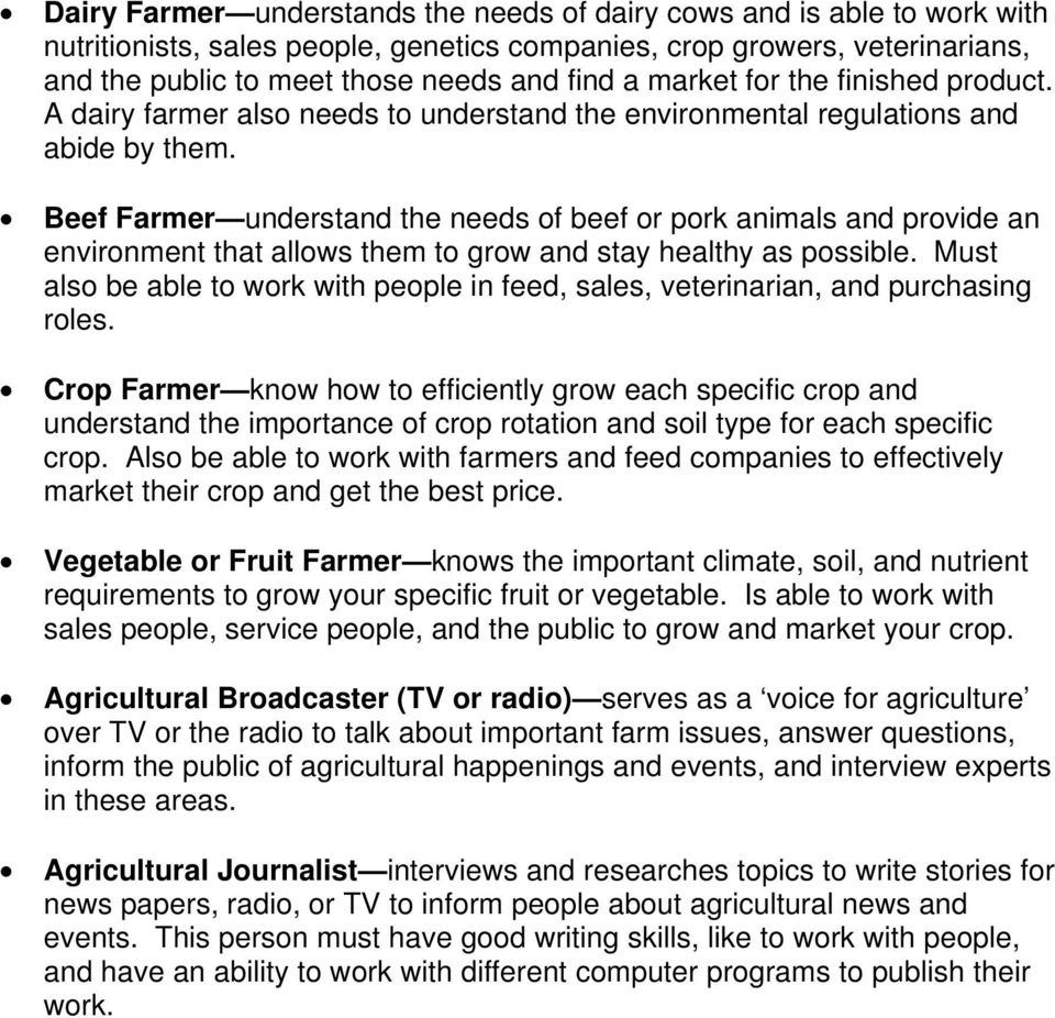 Beef Farmer understand the needs of beef or pork animals and provide an environment that allows them to grow and stay healthy as possible.