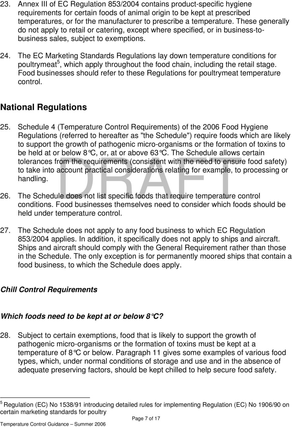 The EC Marketing Standards Regulations lay down temperature conditions for poultrymeat 5, which apply throughout the food chain, including the retail stage.