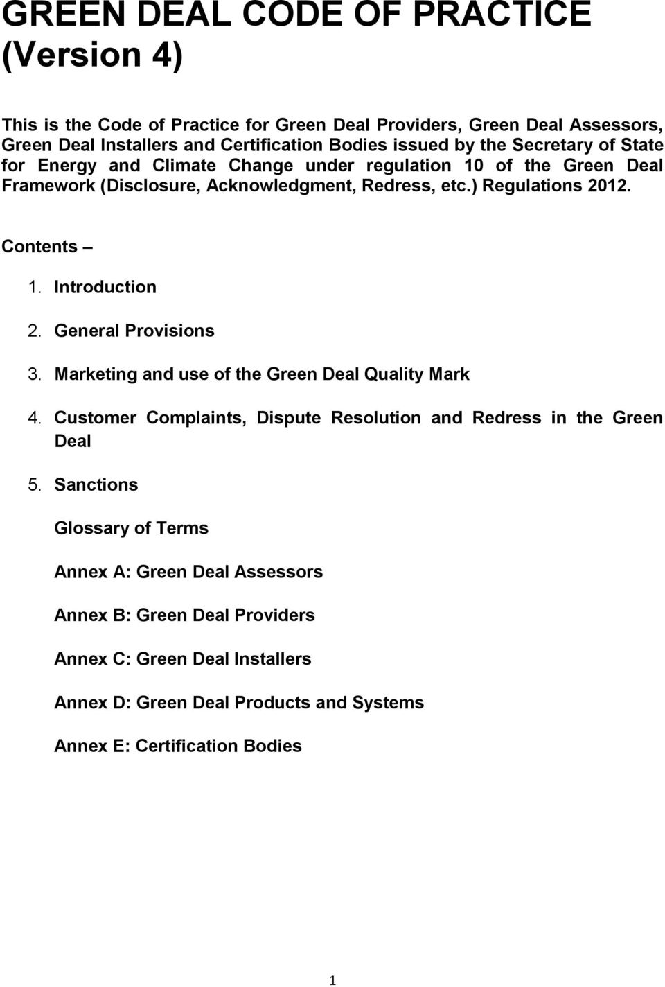 Introduction 2. General Provisions 3. Marketing and use of the Green Deal Quality Mark 4. Customer Complaints, Dispute Resolution and Redress in the Green Deal 5.