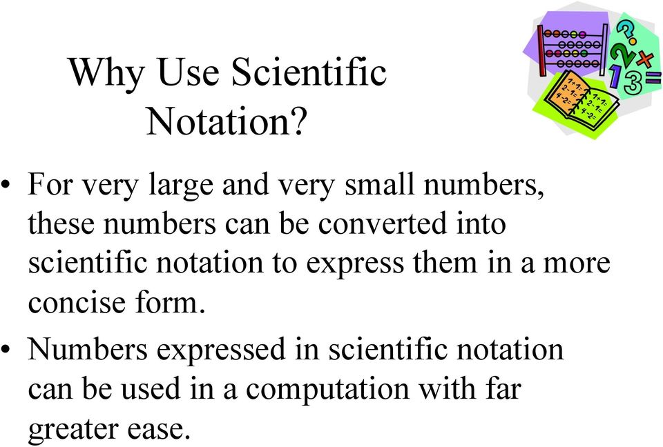 converted into scientific notation to express them in a more