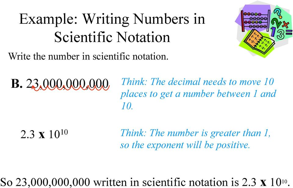 23,000,000,000 Think: The decimal needs to move 10 places to get a number between