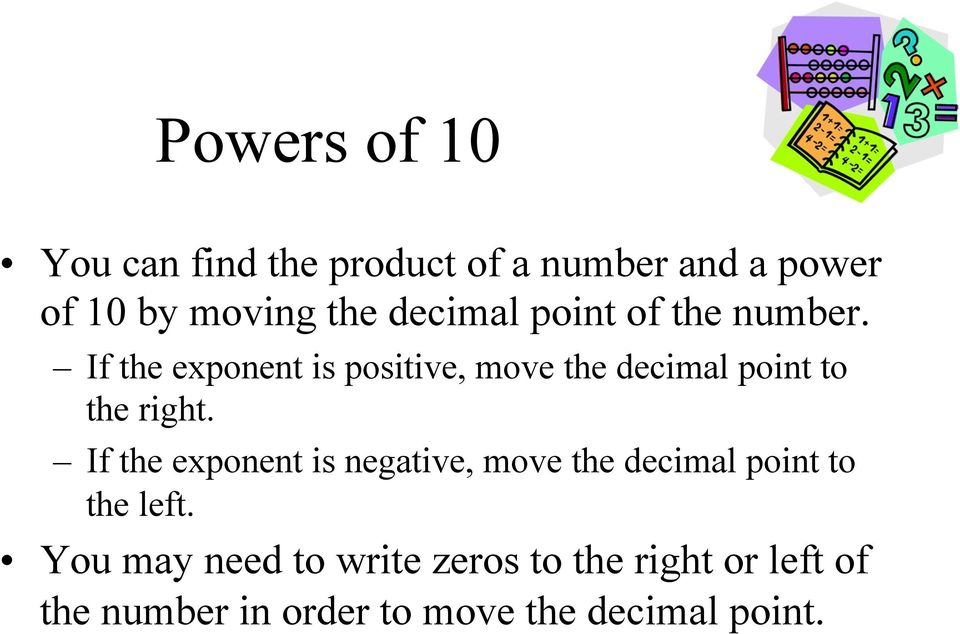 If the exponent is positive, move the decimal point to the right.
